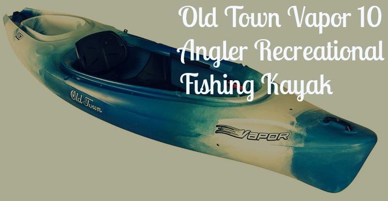 Old Town Vapor 10 Angler Recreational Fishing Kayak