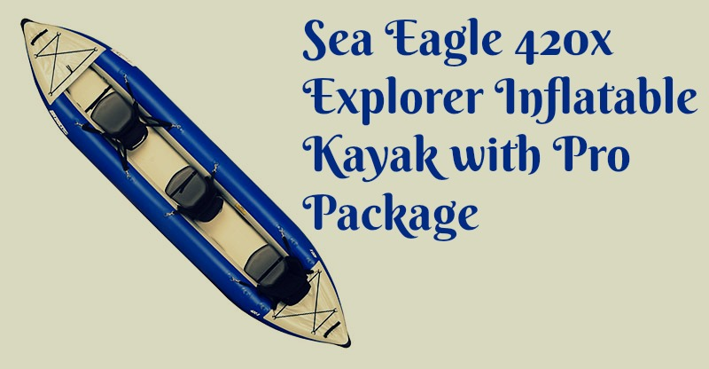 Sea Eagle 420x Explorer Inflatable Kayak with Pro Package